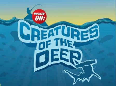 Hooked On: Creatures of the Deep